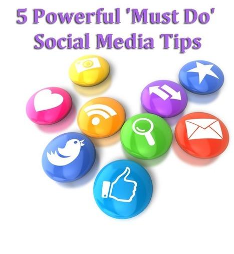 5 Powerful 'Must Do' Social Media Tips | Social Media Article Sharing | Scoop.it