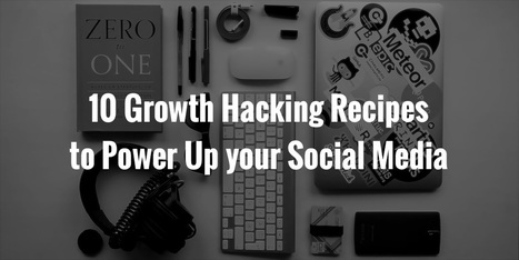10 Growth Hacking Recipes to Power Up your Social Media - Measure of Luck | Entrepreneuriat et startup : comment créer sa boîte ? | Scoop.it
