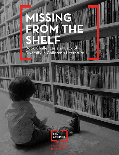 MISSING FROM THE SHELF: Book Challenges and Lack of Diversity in Children's Literature - PEN America | Transmedia 4 Kids: Creating Content For Children | Scoop.it