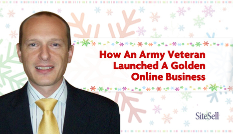How An Army Veteran Launched A Golden Online Business | The Content Marketing Hat | Scoop.it