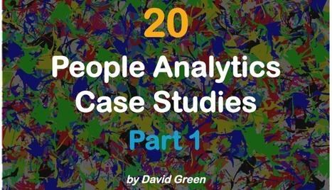 20 People Analytics Case Studies - Part 1 | HR Analytics and Big Data @ Work | Scoop.it