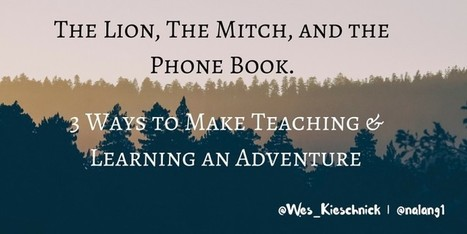 The Lion, the Mitch, and the Phone Book: 3 Ways to Make Teaching & Learning an Adventure | The Protocol | Professional Learning for Busy Educators | Scoop.it