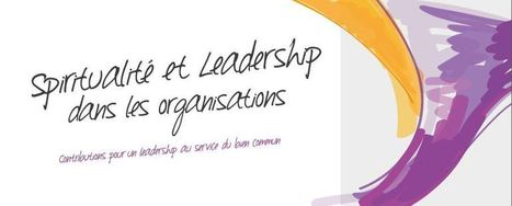Livre blanc: Leadership et spiritualité dans les organisations | Innovation experts' insights | Scoop.it