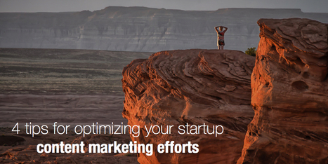 4 tips for optimizing your startup content marketing efforts | ChangeLeaderU | Scoop.it