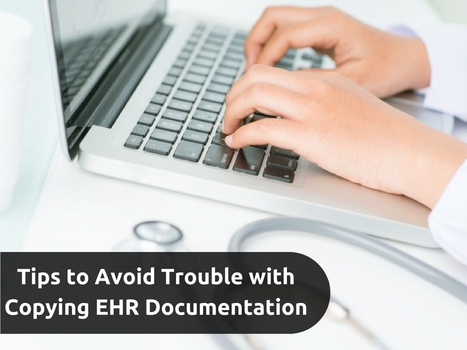 Tips to Avoid Trouble with Copying EHR Documentation | EHR and Health IT Consulting | Scoop.it
