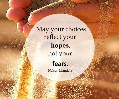 May your choices reflect your hopes, not your fears. Nelson Mandela | Quotes | Scoop.it