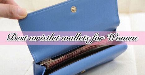 Top 11 best wristlet wallets for women (Updated July, 2016) - Best Wallets 2015 - 2016 | Best bag 2016 | Scoop.it
