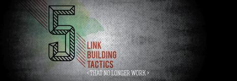 5 Link Building Tactics That No Longer Work | Content Strategy |Brand Development |Organic SEO | Scoop.it