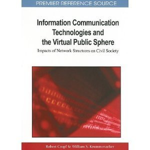 Amazon.com: Information Communication Technologies and the Virtual Public Sphere: Impacts of Network Structures on Civil Society (Premier Reference Source) (9781609601591): Robert A. Cropf, William...   Democracy in Place and Space   Scoop.it