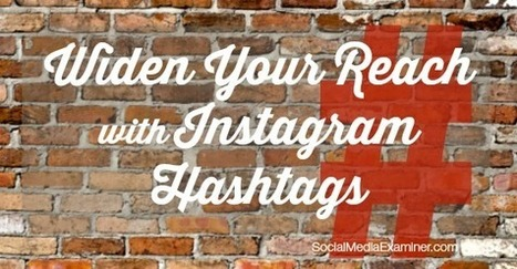 How to Use Instagram Hashtags to Expand Your Reach | Chambers, Chamber Members, and Social Media | Scoop.it
