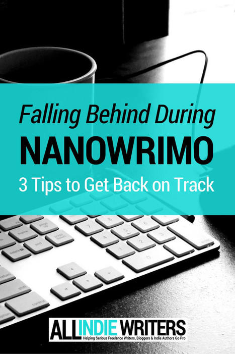 Falling Behind During NaNoWriMo? 3 Tips to Get You Back on Track | Writing Rightly | Scoop.it