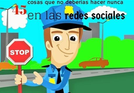 45 cosas que no deberías hacer nunca en las redes sociales | cinacio06 | Scoop.it