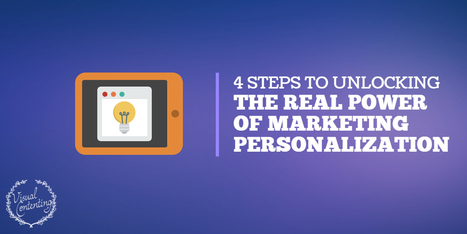 4 Steps to Unlocking the Real Power of Marketing Personalization - Visual Contenting | Visual Marketing & Social Media | Scoop.it