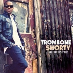"Trombone Shorty ""Say That to Say This"", nuevo disco 