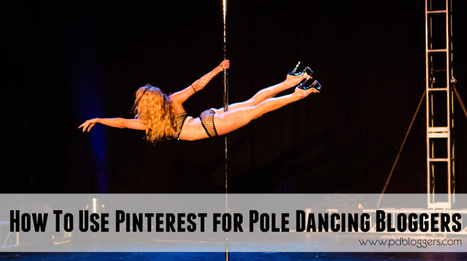 How To Use Pinterest For Pole Dancing Bloggers - Pole Dancing Bloggers | Pole Dance Italy | Scoop.it