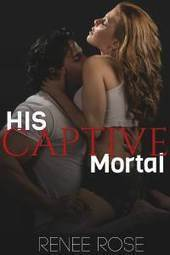 His Captive Mortal by Renee Rose - | erotica | Scoop.it