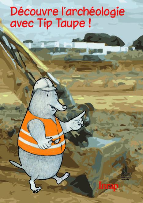 Livrets sur l'archéologie. Découvre l'archéologie avec Tip Taupe ! | Inrap | Ressources en HGEC | Scoop.it