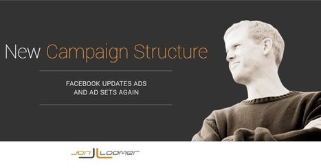 Facebook Updates Campaign Structure Again: New Ad Sets and Ads | social media news | Scoop.it
