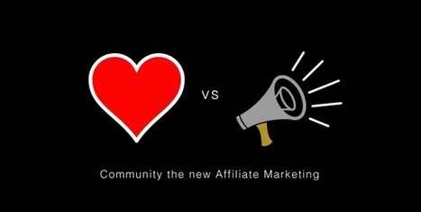 Community = New Affiliate Marketing - Curagami | Ecom Revolution | Scoop.it