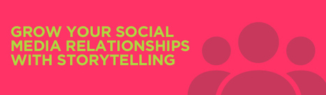 Grow Your Social Media Relationships with Storytelling  #socialmediamarketing #storytelling | MarketingHits | Scoop.it