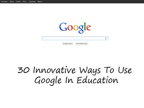 30 Innovative Ways To Use Google In Education | E-Learning Suggestions, Ideas, and Tips | Scoop.it
