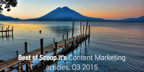 Best Of Content Marketing articles, Q3 2015 | Scoop.it Blog | 21st Century Concepts- Student-Centered Learning | Scoop.it