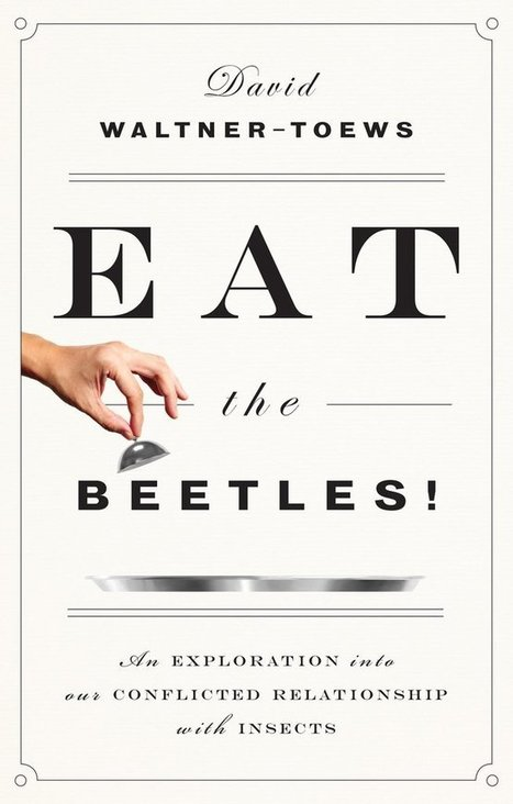 Eat the Beetles!: An Exploration into Our Conflicted Relationship with Insects | Entomophagy: Edible Insects and the Future of Food | Scoop.it