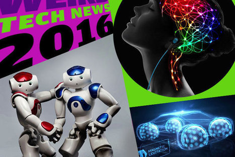 Weird science! 10 strangest tech stories of 2016 | Strange days indeed... | Scoop.it