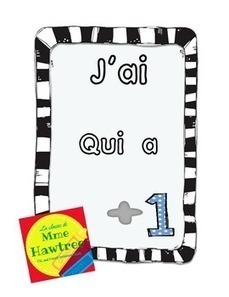 J'ai  Qui a?  Addition +1   French I have, Who has? | Primary French Immersion Education | Scoop.it
