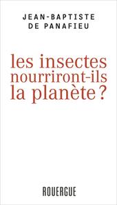 Nouveau livre : Les insectes nourriront-ils la planète ?   Entomophagy: Edible Insects and the Future of Food   Scoop.it