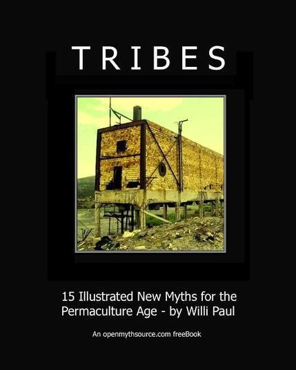 Tribes: 15 Illustrated New Myths for the Permaculture Age by Willi Paul. An openmythsource.com freeBook | www.planetshifter.com | Transition Culture | Scoop.it