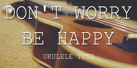 Tablature ukulélé : Don't Worry Be Happy | tablature et partition ukulele | Scoop.it
