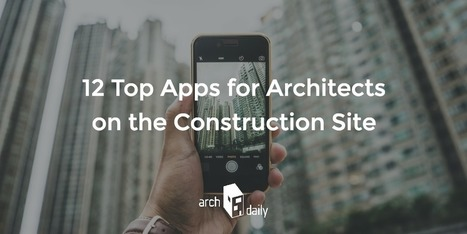12 TOP Apps for Architects on the CONSTRUCTION Site | The Architecture of the City | Scoop.it