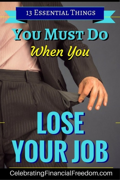 13 Essential Things You Must Do When You Lose Your Job - Celebrating Financial Freedom | Celebrating Financial Freedom | Scoop.it