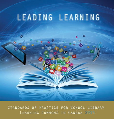 Leading Learning – Standards of Practice for School Library Learning Commons in Canada | School Library Learning Commons | Scoop.it