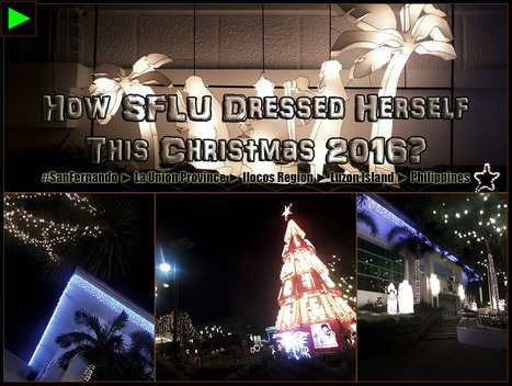 [San Fernando] ► How SFLU Dressed Herself This Christmas Season 2016? | #TownExplorer | Exploring Philippine Towns | Scoop.it