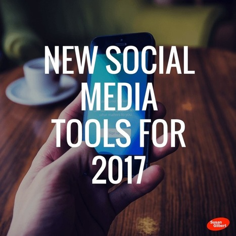 New Social Media Tools for 2017 | Mastering Facebook, Google+, Twitter | Scoop.it