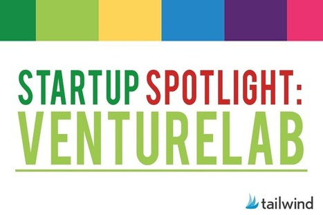 Startup Spotlight: VentureLab - Tailwind Blog: Pinterest Analytics and Marketing Tips, Pinterest News - Tailwindapp.com | HR | Scoop.it