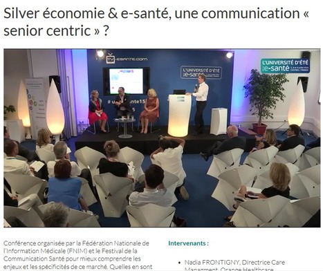 """Vidéo exclusive WebTv e-santé : """"Silver économie & e-santé, une communication « senior centric » ? """" avec la FNIM, le Festival de la Com' et Orange - Université d'été de la e-santé 2015   la santé """"digitale""""   Scoop.it"""