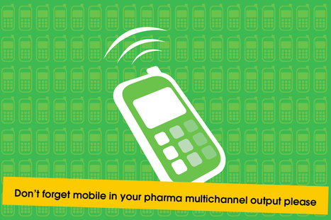 Don't forget mobile in your pharma multichannel output please | Digital communication & advancements | Scoop.it