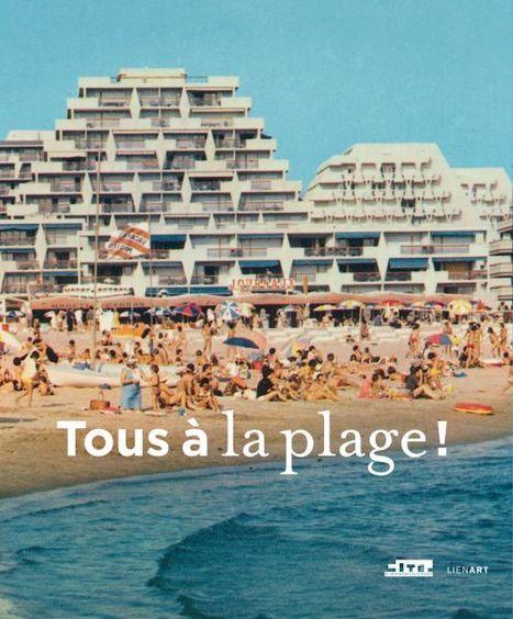 Cité de l'architecture & du patrimoine - Tous à la plage ! | Géographie : les dernières nouvelles de la toile. | Scoop.it
