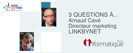 Cloud Week 2016 Interview d'Arnaud Cavé LINKBYNET | LINKBYNET dans la presse | Scoop.it