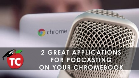Create Podcasts With Your Students On Chromebooks With These Two Free Applications via Jeffrey Bradburry | Education Technology - theory & practice | Scoop.it