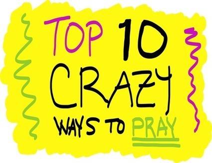 TOP 10 CRAZY Ways to Pray! | It's Show Prep for Radio | Scoop.it