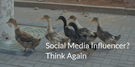 Are You A Social Media Influencer? Think Again - Malhar Barai | Quick Social Media | Scoop.it