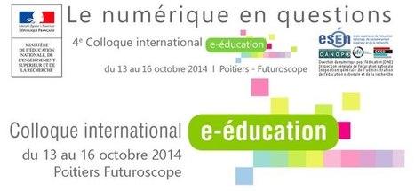4ème colloque international e-éducation «le numérique en questions» - Ludovia Magazine | L'utilisation des nouvelles technologies dans l'enseignement et la formation | Scoop.it