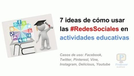 7 ideas de cómo usar las #RedesSociales en actividades educativas | Profesoronline | Scoop.it