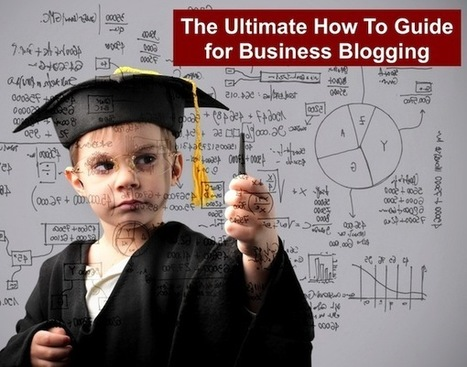 The Ultimate Business Blogging How To Guide | Business 2 Community | Small Business Blogging | Scoop.it