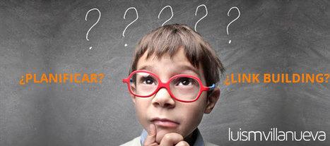¿Quieres planificar tu Campaña de LinkBuilding? ¡Te enseño! | Mundo Marquetero Digital | Scoop.it