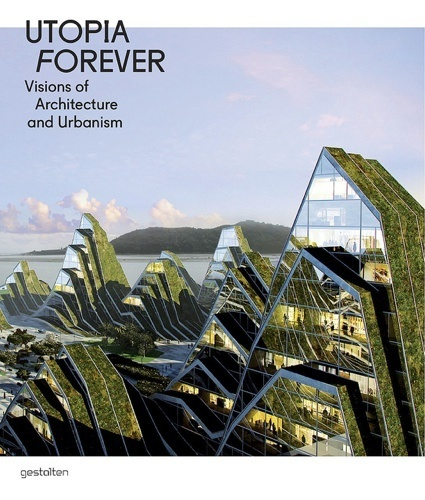 Book review: Utopia Forever - Visions of Architecture and Urbanism ... | I want more science fiction | Scoop.it
